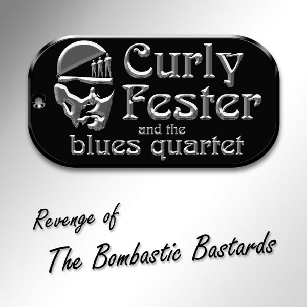 Curly Fester and The Blues Quartet - Revenge of The Bombastic Bastards